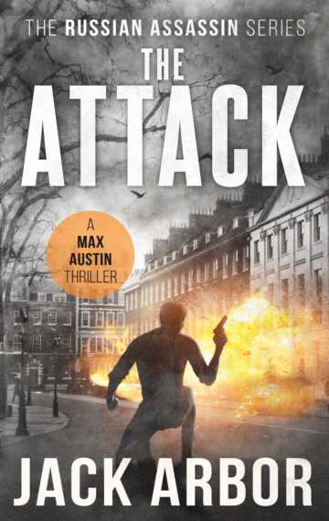 The Attack: A Max Austin Thriller, Book #3